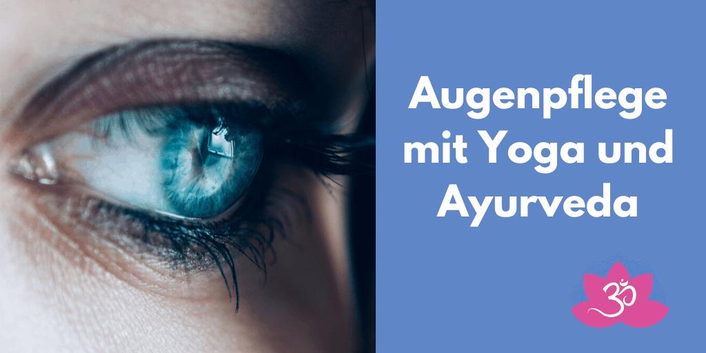 Augenpflege mit Yoga und Ayurveda